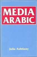 Media Arabic by Julia Ashtiany Bray(2001-01-15)