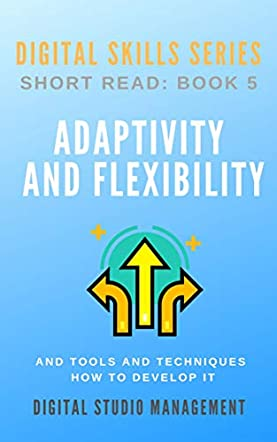 Adaptivity And Flexibility and Tools and Techniques How to Develop It