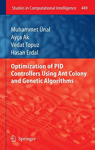 Optimization of PID Controllers Using Ant Colony and Genetic Algorithms (Studies in Computational Intelligence (449), Band 449)