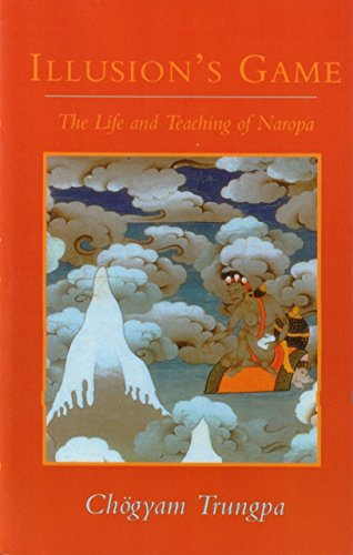 Illusion's Game: The Life and Teaching of Naropa (Dharma Ocean)