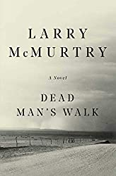 Books Set in Texas: Dead Man's Walk (Lonesome Dove #3) by Larry McMurtry. texas books, texas novels, texas literature, texas fiction, texas authors, best books set in texas, popular books set in texas, texas reads, books about texas, texas reading challenge, texas reading list, texas travel, texas history, texas travel books, texas books to read, novels set in texas, books to read about texas, dallas books, houston books, san antonio books, austin books