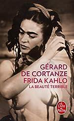 Frida Kahlo - La beauté terrible de Gérard de Cortanze