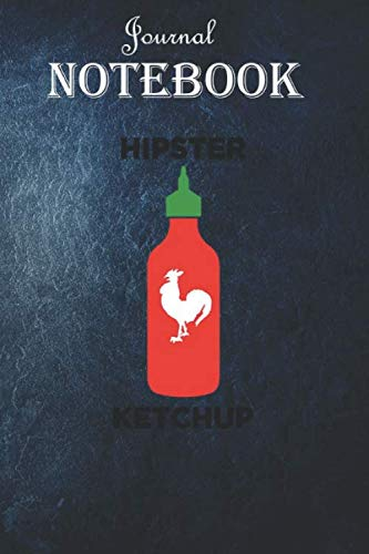 Notebook Journal: Sriracha Hipster Ketchup Blank Lined 6x9 Unique Appreciation Gift with Beautiful Design and a Premium Matte Softcover Gift Ideas for Your Son
