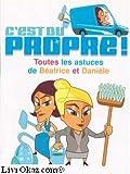 C'est du propre ! Toutes les astuces de Béatrice et Danièle - Éd. France loisirs - 26/02/2007