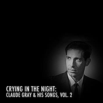 Crying in the Night: Claude Gray & His Songs, Vol. 2