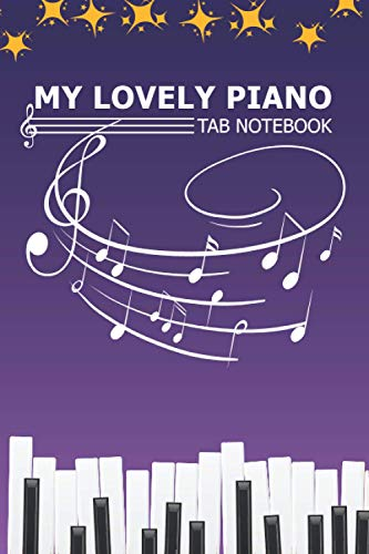 My lovely Piano Journal : Piano Tablature: Piano Tab Notebook For Musicians Songwriters Students and Teachers - Blank Piano Sheet Music Notebook ... - 110 pages: piano tab notebook for girls