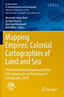 Mapping Empires: Colonial Cartographies of Land and Sea: 7th International Symposium of the ICA Commission on the History of Cartography, 2018 (Lecture Notes in Geoinformation and Cartography)