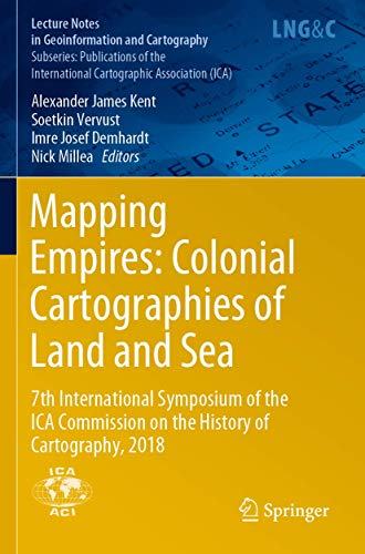 Mapping Empires: Colonial Cartographies of Land and Sea: 7th International Symposium of the Ica Commission on the History of Cartography, 2018