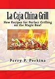 La Caja China Grill!: Perfect Grilling on the Magic Box (La Caja China Cooking Book 4) (English Edition)