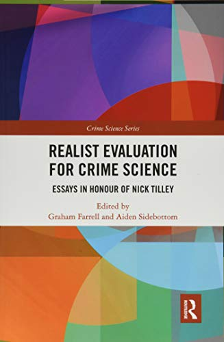 Realist Evaluation for Crime Science: Essays in Honour of Nick Tilley (Crime Science Series)