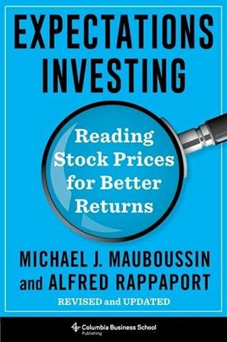Compare Textbook Prices for Expectations Investing: Reading Stock Prices for Better Returns, Revised and Updated Heilbrunn Center for Graham & Dodd Investing Series Revised and Updated Edition ISBN 9780231203043 by Mauboussin, Michael,Rappaport, Alfred
