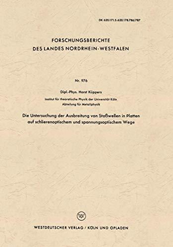Die Untersuchung der Ausbreitung von Stoßwellen in Platten auf schlierenoptischem und spannungsoptischem Wege (Forschungsberichte des Landes Nordrhein-Westfalen (976), Band 976)