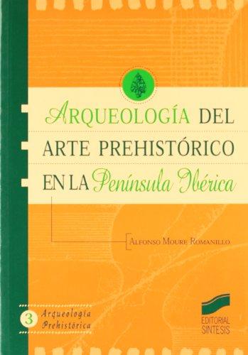 Arqueología del arte prehistórico en la península ibérica: 3 (Arqueología prehistórica)