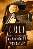 Golf Cuaderno De Puntuación: Con 120 Páginas Diseñadas Para Anotar Los Detalles De Tus Juegos - Regalo Ideal Para Golfistas