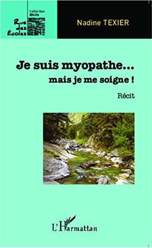 Je suis myopathe. . . mais je me soigne !: Récit