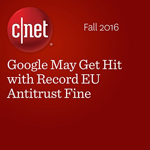 Google May Get Hit with Record EU Antitrust Fine cover art