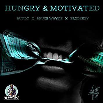 Hungry and Motivated (feat. Bundy & Brodeezy)