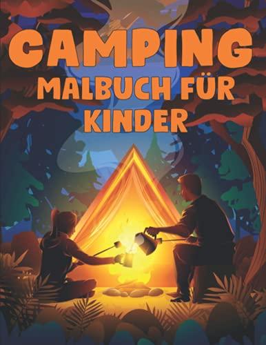 Camping-Malbuch für Kinder: Ein Kindercampingbuch mit süßen Sommer illustrationen von Kindercamping, Ausrüstung, Seen, Bergen und dem bunten Malbuch im Freien
