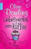 Liebesperlen zum Kaffee: Roman