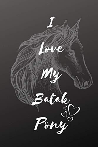 I Love My Batak Pony Notebook: Composition Notebook 6x9' Blank Lined Journal