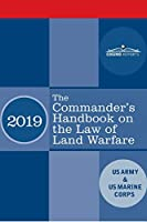 The Commander's Handbook on the Law of Land Warfare: Field Manual FM 6-27/ MCTP 11-10C