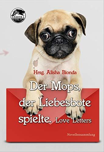 Der Mops, der Liebesbote spielte: Love Letters by [Alisha Bionda, Tanja Bern, Tanya Carpenter, Christine Eisel, Caitlyn Young, Andrea Weil]