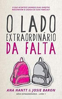 O Lado Extraordinário da Falta: Uma história empoderadora sobre amizade e amor por [Ana Hantt, Josie Baron]