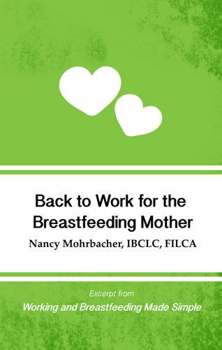 Back to Work for the Breastfeeding Mother: Excerpt from Working and Breastfeeding Made Simple (Working and Breastfeeding Made Simple Pocket Guides) (Volume 1)