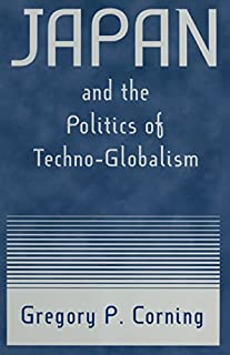 Japan and the Politics of Techno-globalism (East Gate Books) (English Edition)