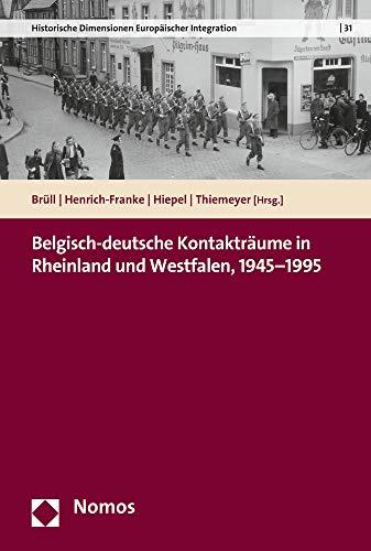 Belgisch-deutsche Kontakträume in Rheinland und Westfalen, 1945–1995 (Historische Dimensionen Europaischer Integration)