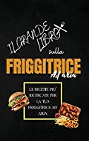 The Big Book Of Air Fryer: The Most Wanted Recipes For Smart People (Italian Version)