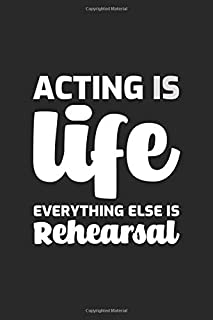 Acting is life everything else is Rehearsal: Actor Actress Funny Gift Blank Lined Journal Notebook Diary