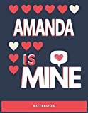 Amanda Is Mine Notebook: Lined College Ruled Personalized Inspired Notebook Gift For Amanda Best Friend Ever 8.5 x 11 in and 110 Pages Matte Cover