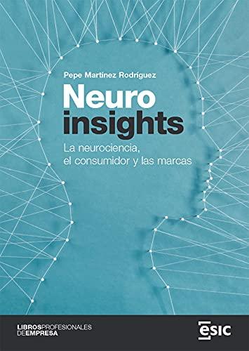 Neuroinsights. La neurociencia, el consumidor y las marcas (Libros profesionales de empresa)