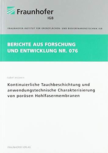 Kontinuierliche Tauchbeschichtung und anwendungstechnische Charakterisierung von porösen Hohlfasermembranen. (Berichte aus Forschung und Entwicklung IGB)