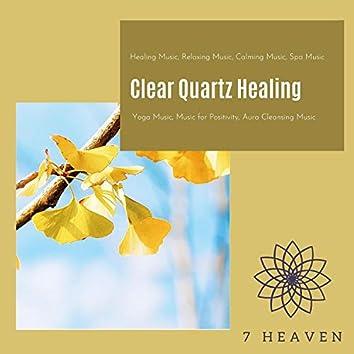 Clear Quartz Healing (Healing Music, Relaxing Music, Calming Music, Spa Music, Yoga Music, Music For Positivity, Aura Cleansing Music)
