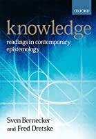 Knowledge: Readings in Contemporary Epistemology (Ox Readings Philosophy Series)