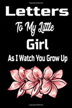 Letters To My Little Girl As I Watch You Grow Up: Blank lined notebook/diary/journal To Write In, Cute Baby Shower Gift Fo...