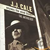 Anyway the Wind Blows: The Anthology von J.J. Cale