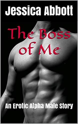 The Boss of Me: An Erotic Alpha Male Story (English Edition)