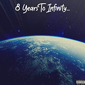 8 Years to Infinity...
