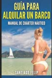 Guía para alquilar un barco.: Manual de chárter náutico.