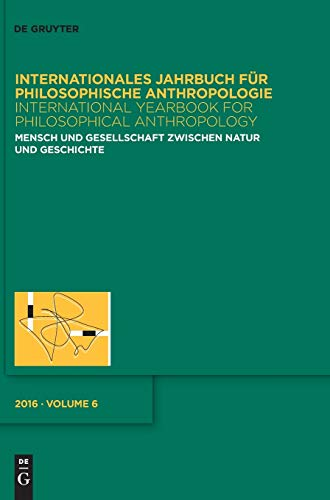 Mensch und Gesellschaft zwischen Natur und Geschichte: Zum Verhältnis von Philosophischer Anthropologie und Kritischer Theorie (Internationales ... for Philosophical Anthropology, 6, Band 6)