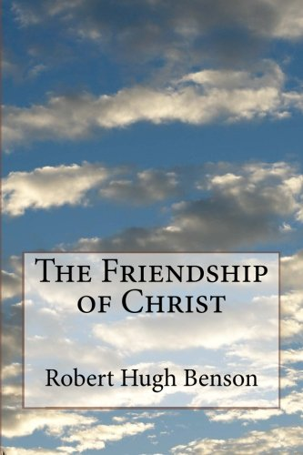 Compare Textbook Prices for The Friendship of Christ  ISBN 9781499597615 by Benson, Robert Hugh