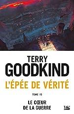 L'Épée de vérité, T15 - Le coeur de la guerre de Terry Goodkind