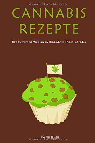 Cannabis Rezepte Hanf Kochbuch mit Marihuana und Haschisch zum Kochen und Backen