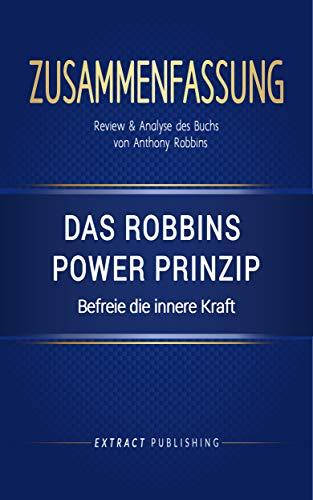 Zusammenfassung: Das Robbins Power Prinzip: Befreie die innere Kraft: Review & Analyse des Buchs von Anthony Robbins
