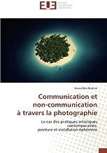 Comunicación et non-communication à travers la Photographie: Le CAS des pratiques artistiques contemporaines: Peinture et instalación Éphémère (French Edition)