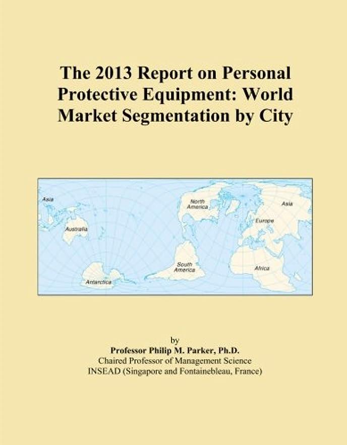家畜抽出主にThe 2013 Report on Personal Protective Equipment: World Market Segmentation by City