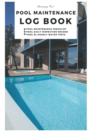 Pool Maintenance Log Book: Swimming Pool Cleaning Log Book - Pool Maintenance Checklist - Pool Daily inspection record - pool bi-hourly water tests - Size 6 X 9 - 120 pages